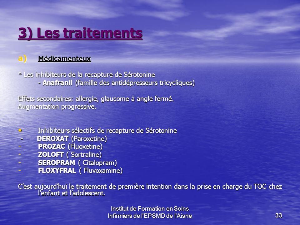 Institut de Formation en Soins Infirmiers de l'EPSMD de l'Aisne33 3) Les traitements a) Médicamenteux * Les inhibiteurs de la recapture de Sérotonine
