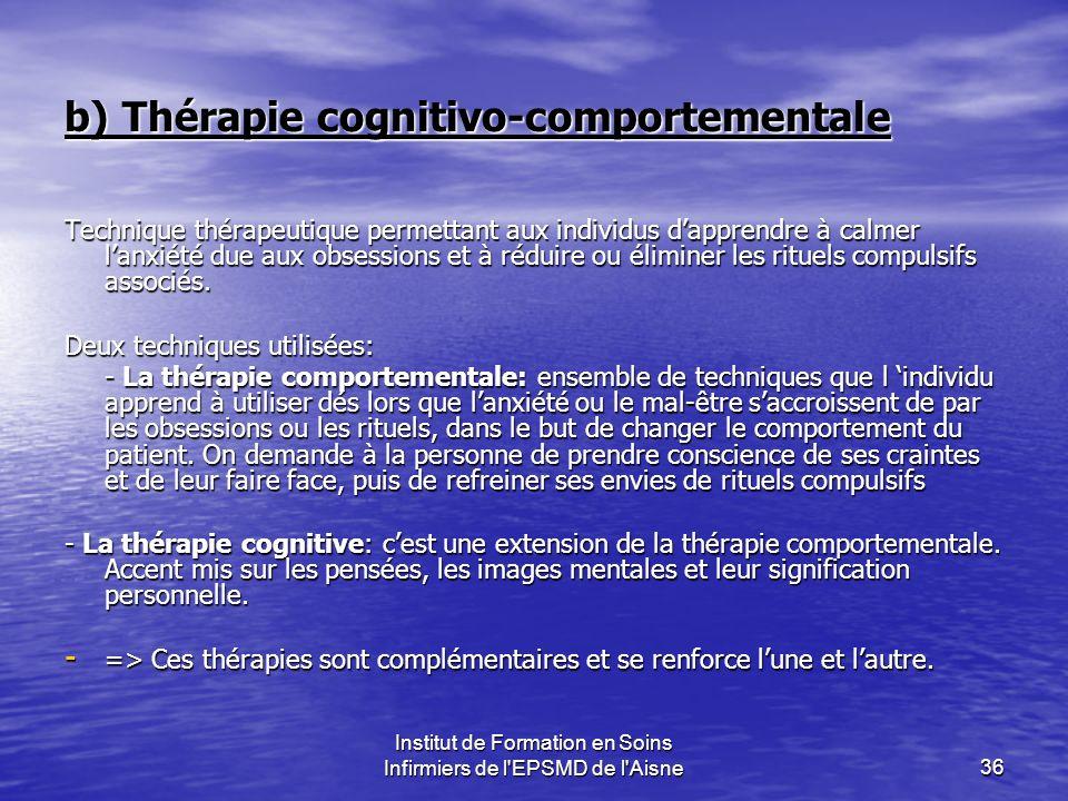 Institut de Formation en Soins Infirmiers de l'EPSMD de l'Aisne36 b) Thérapie cognitivo-comportementale Technique thérapeutique permettant aux individ