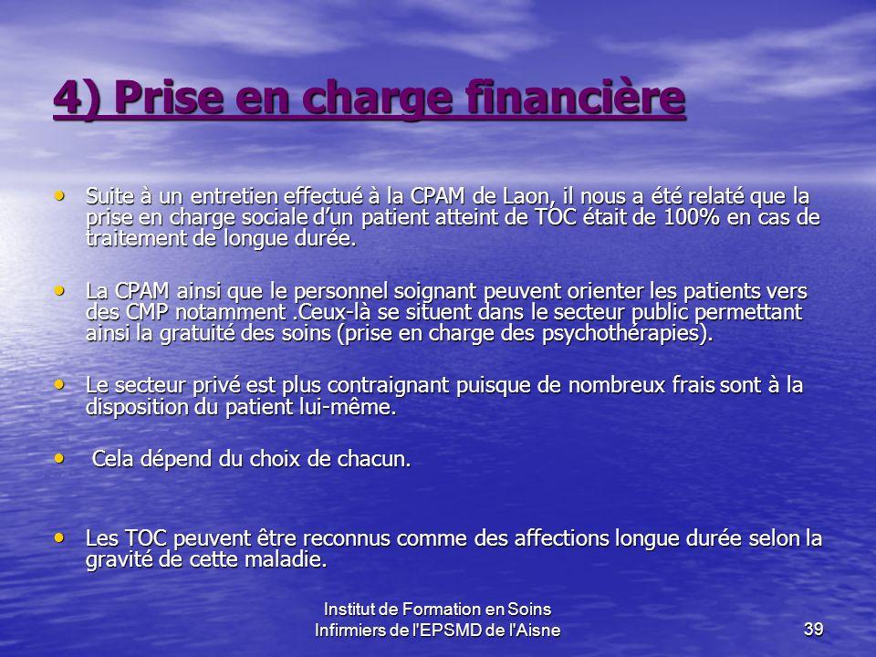 Institut de Formation en Soins Infirmiers de l'EPSMD de l'Aisne39 4) Prise en charge financière Suite à un entretien effectué à la CPAM de Laon, il no