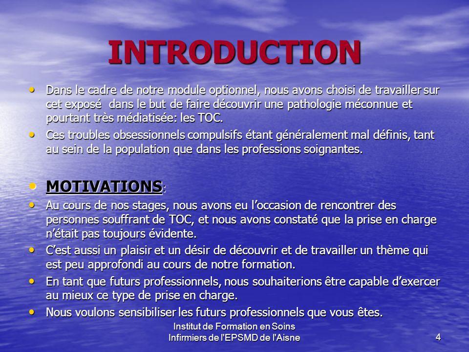 Institut de Formation en Soins Infirmiers de l'EPSMD de l'Aisne4 INTRODUCTION Dans le cadre de notre module optionnel, nous avons choisi de travailler
