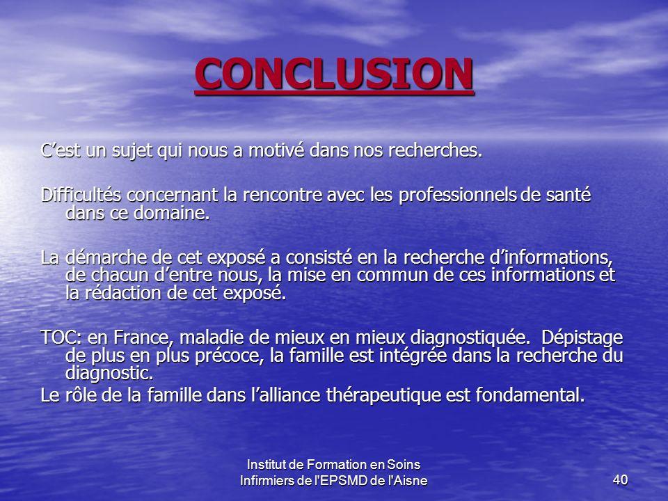 Institut de Formation en Soins Infirmiers de l'EPSMD de l'Aisne40 CONCLUSION Cest un sujet qui nous a motivé dans nos recherches. Difficultés concerna