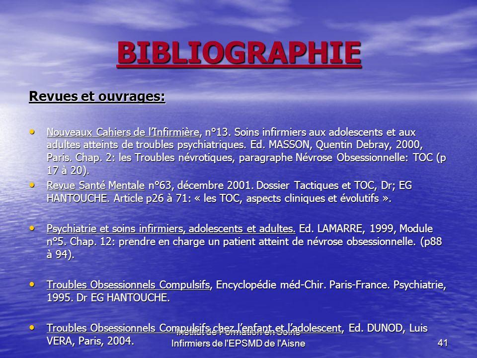 Institut de Formation en Soins Infirmiers de l'EPSMD de l'Aisne41 BIBLIOGRAPHIE Revues et ouvrages: Nouveaux Cahiers de lInfirmière, n°13. Soins infir