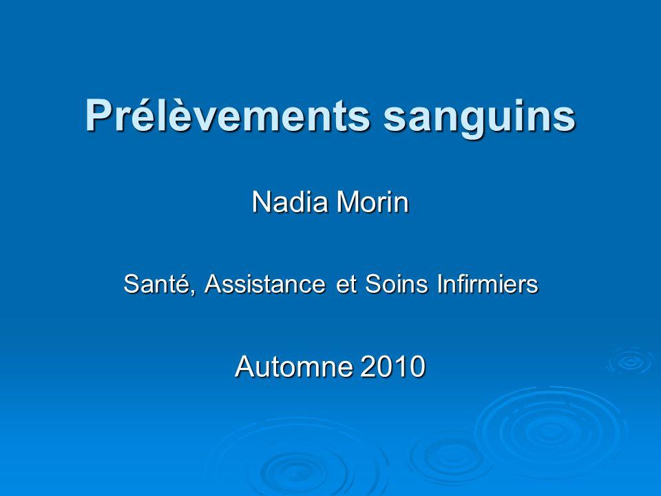 Prélèvements sanguins Nadia Morin Santé, Assistance et Soins Infirmiers Automne 2010