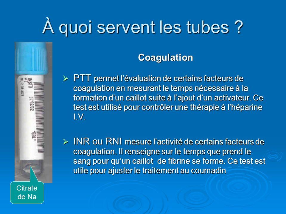 À quoi servent les tubes ? Coagulation PTT permet lévaluation de certains facteurs de coagulation en mesurant le temps nécessaire à la formation dun c