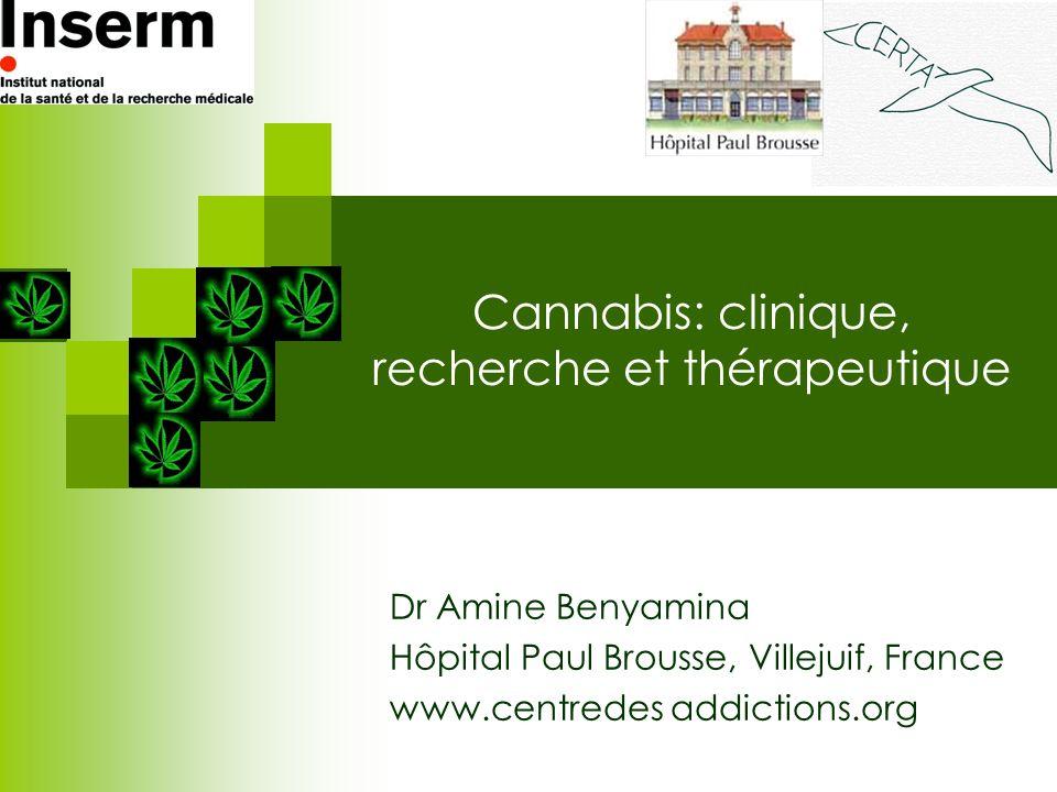 Cannabis: clinique, recherche et thérapeutique Dr Amine Benyamina Hôpital Paul Brousse, Villejuif, France www.centredes addictions.org