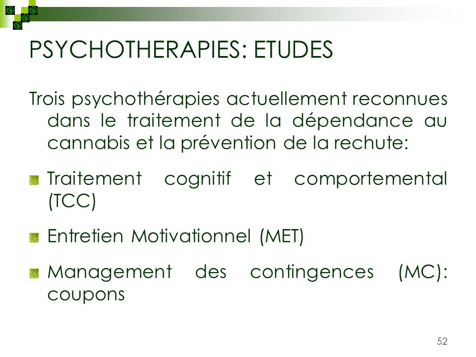 52 PSYCHOTHERAPIES: ETUDES Trois psychothérapies actuellement reconnues dans le traitement de la dépendance au cannabis et la prévention de la rechute