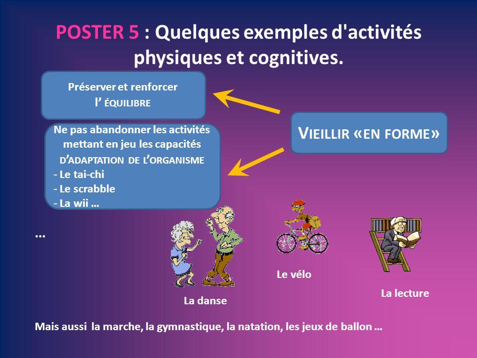 POSTER 5 : Quelques exemples d'activités physiques et cognitives. … V IEILLIR « EN FORME » Préserver et renforcer l ÉQUILIBRE Ne pas abandonner les ac