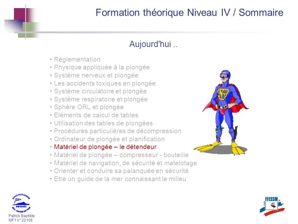 Patrick Baptiste MF1 n° 22108 Formation théorique Niveau IV / Sommaire Réglementation Physique appliquée à la plongée Système nerveux et plongée Les a