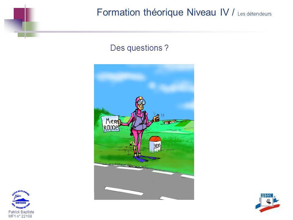 Patrick Baptiste MF1 n° 22108 Des questions ? Formation théorique Niveau IV / Les détendeurs