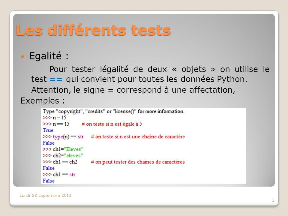 Les différents tests Egalité : Pour tester légalité de deux « objets » on utilise le test == qui convient pour toutes les données Python. Attention, l
