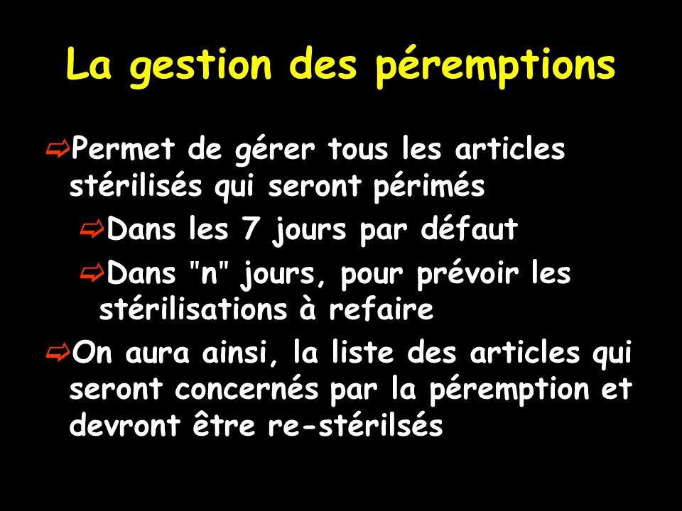 La gestion des péremptions Permet de gérer tous les articles stérilisés qui seront périmés Dans les 7 jours par défaut Dans ʺ n ʺ jours, pour prévoir
