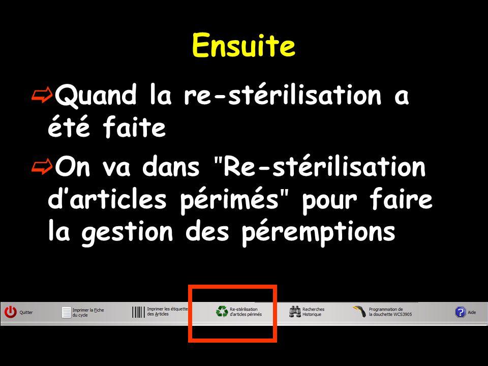 Ensuite Quand la re-stérilisation a été faite On va dans ʺ Re-stérilisation darticles périmés ʺ pour faire la gestion des péremptions