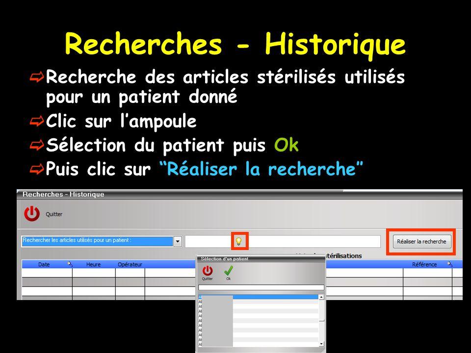 Recherches - Historique Recherche des articles stérilisés utilisés pour un patient donné Clic sur lampoule Sélection du patient puis Ok Puis clic sur