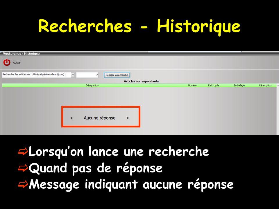 Recherches - Historique Lorsquon lance une recherche Quand pas de réponse Message indiquant aucune réponse