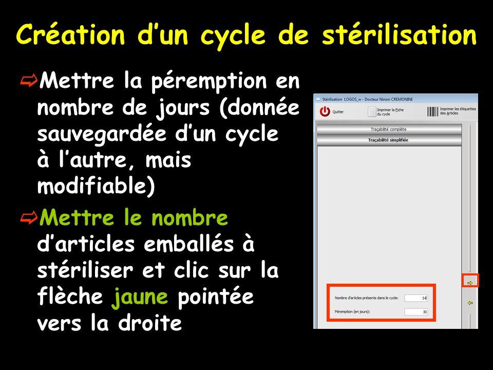 Création dun cycle de stérilisation Mettre la péremption en nombre de jours (donnée sauvegardée dun cycle à lautre, mais modifiable) Mettre le nombre