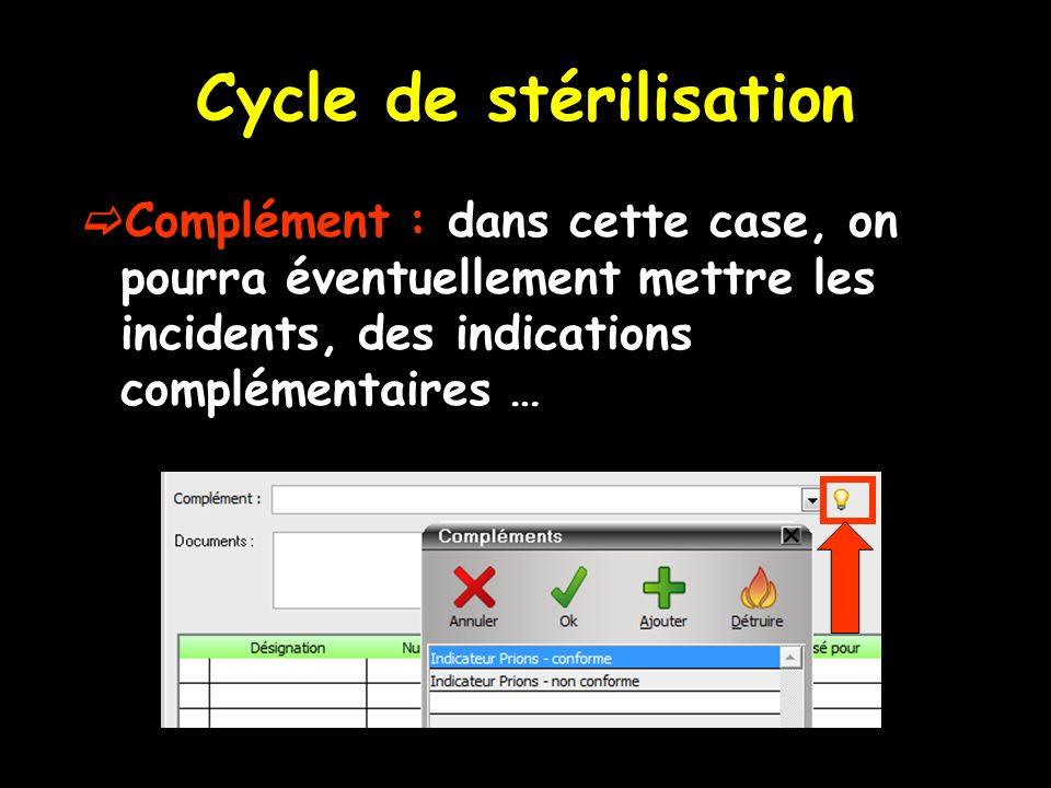 Cycle de stérilisation Complément : dans cette case, on pourra éventuellement mettre les incidents, des indications complémentaires …