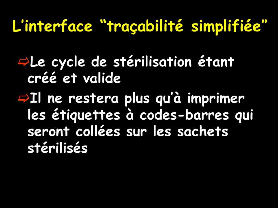 Linterface traçabilité simplifiée Le cycle de stérilisation étant créé et valide Il ne restera plus quà imprimer les étiquettes à codes-barres qui ser