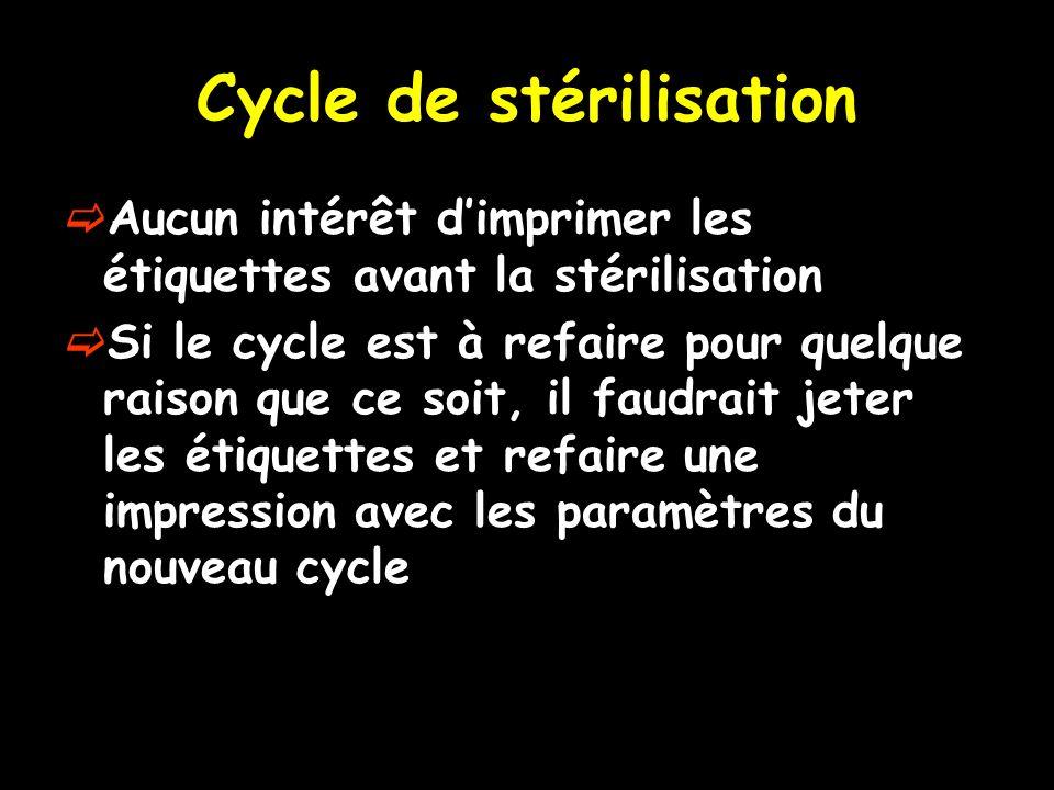 Cycle de stérilisation Aucun intérêt dimprimer les étiquettes avant la stérilisation Si le cycle est à refaire pour quelque raison que ce soit, il fau