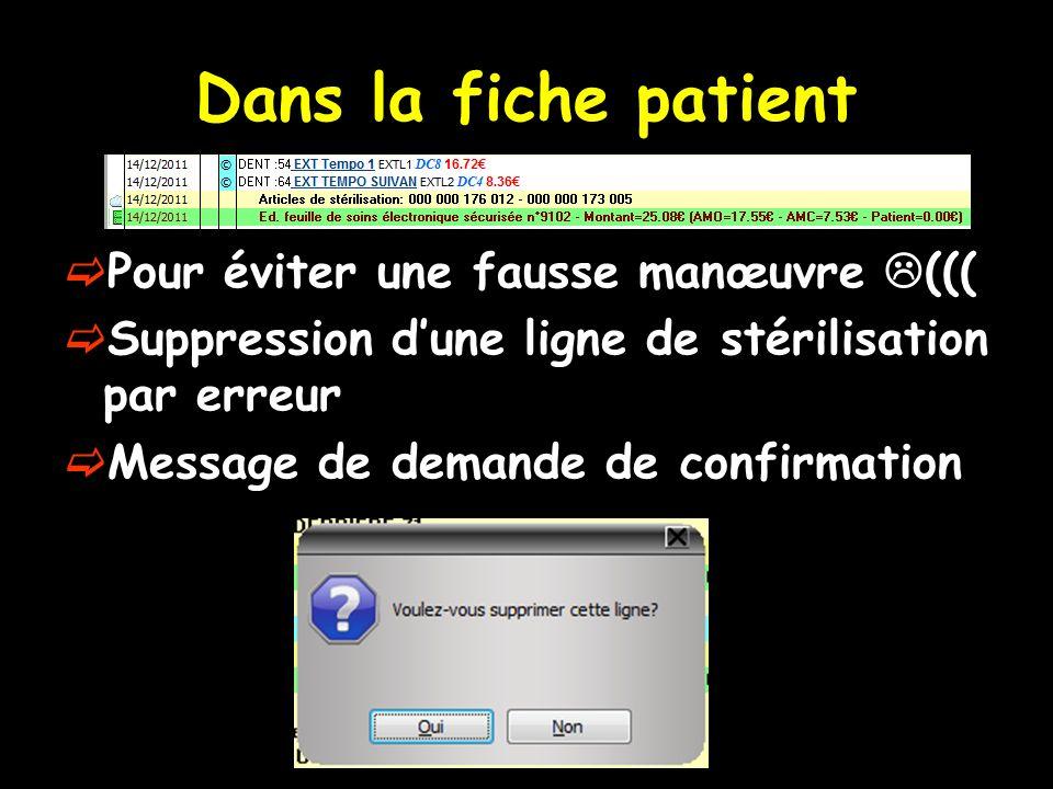 Dans la fiche patient Pour éviter une fausse manœuvre ((( Suppression dune ligne de stérilisation par erreur Message de demande de confirmation