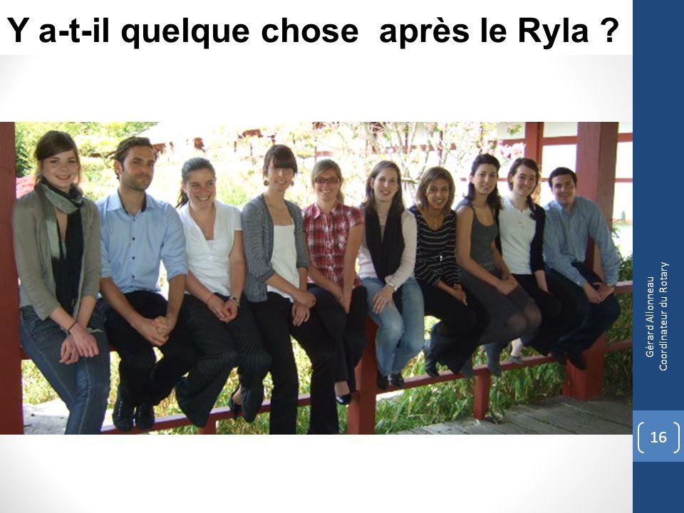 16 Gérard Allonneau Coordinateur du Rotary Y a-t-il quelque chose après le Ryla ?