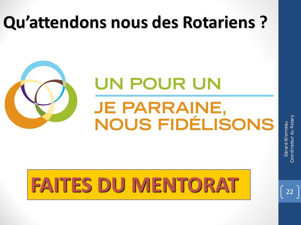 22 Gérard Allonneau Coordinateur du Rotary FAITES DU MENTORAT Quattendons nous des Rotariens Quattendons nous des Rotariens ?