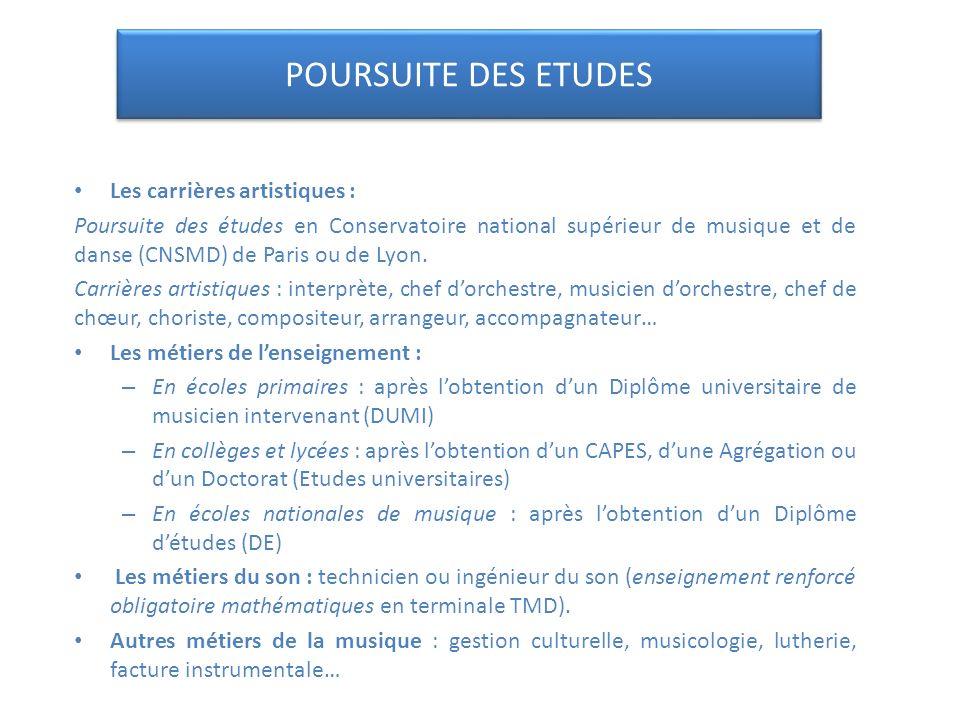 POURSUITE DES ETUDES Les carrières artistiques : Poursuite des études en Conservatoire national supérieur de musique et de danse (CNSMD) de Paris ou de Lyon.