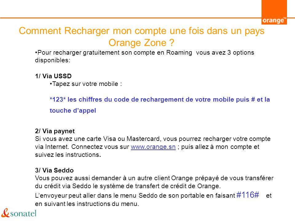 Comment Recharger mon compte une fois dans un pays Orange Zone ? Pour recharger gratuitement son compte en Roaming vous avez 3 options disponibles: 1/
