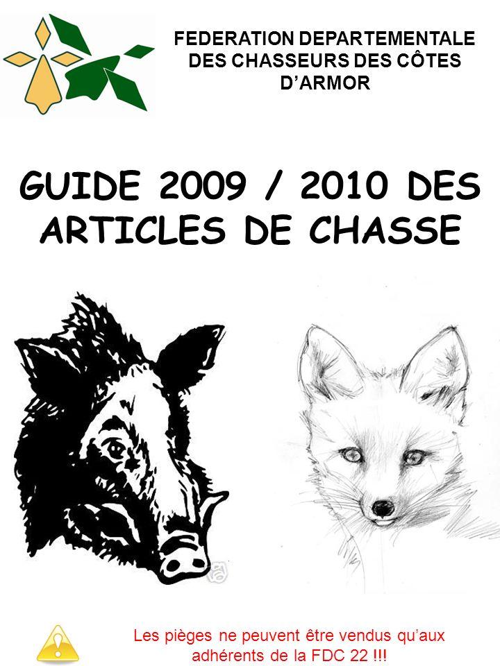 FEDERATION DEPARTEMENTALE DES CHASSEURS DES CÔTES DARMOR GUIDE 2009 / 2010 DES ARTICLES DE CHASSE Les pièges ne peuvent être vendus quaux adhérents de la FDC 22 !!!