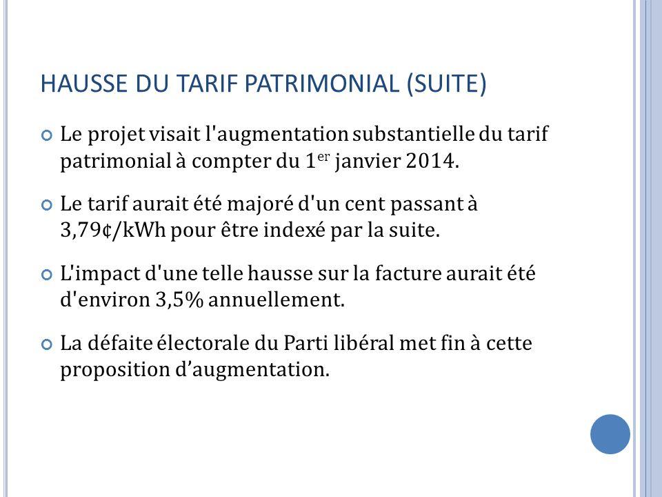 HAUSSE DU TARIF PATRIMONIAL (SUITE) Le projet visait l'augmentation substantielle du tarif patrimonial à compter du 1 er janvier 2014. Le tarif aurait