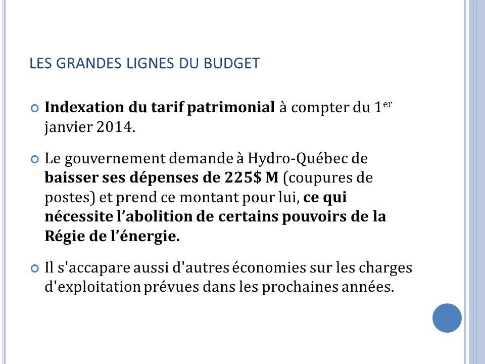 LES GRANDES LIGNES DU BUDGET Indexation du tarif patrimonial à compter du 1 er janvier 2014. Le gouvernement demande à Hydro-Québec de baisser ses dép