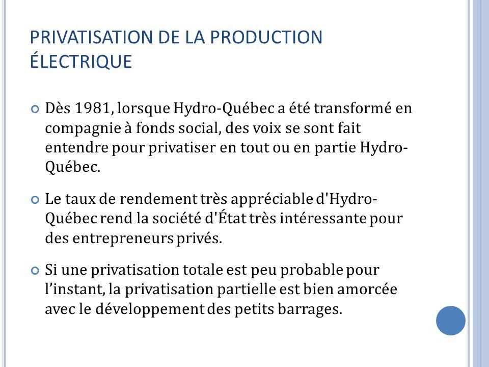 PRIVATISATION DE LA PRODUCTION ÉLECTRIQUE Dès 1981, lorsque Hydro-Québec a été transformé en compagnie à fonds social, des voix se sont fait entendre pour privatiser en tout ou en partie Hydro- Québec.