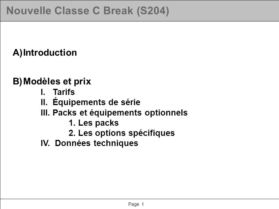 Page 1 Nouvelle Classe C Break (S204) A)Introduction B)Modèles et prix I. Tarifs II. Équipements de série III. Packs et équipements optionnels 1. Les