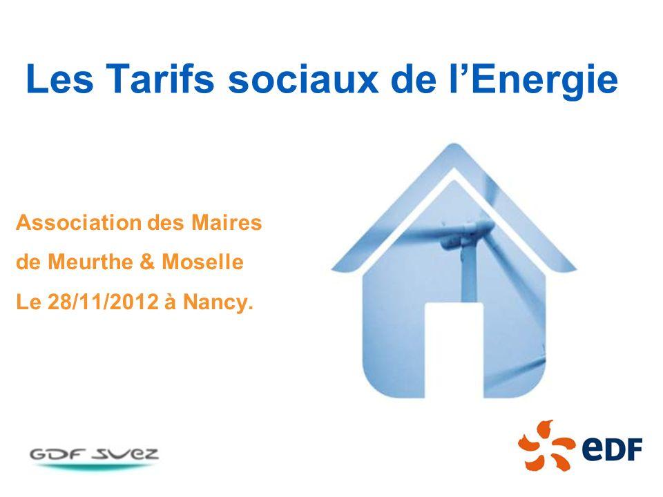 Les Tarifs sociaux de lEnergie Association des Maires de Meurthe & Moselle Le 28/11/2012 à Nancy.