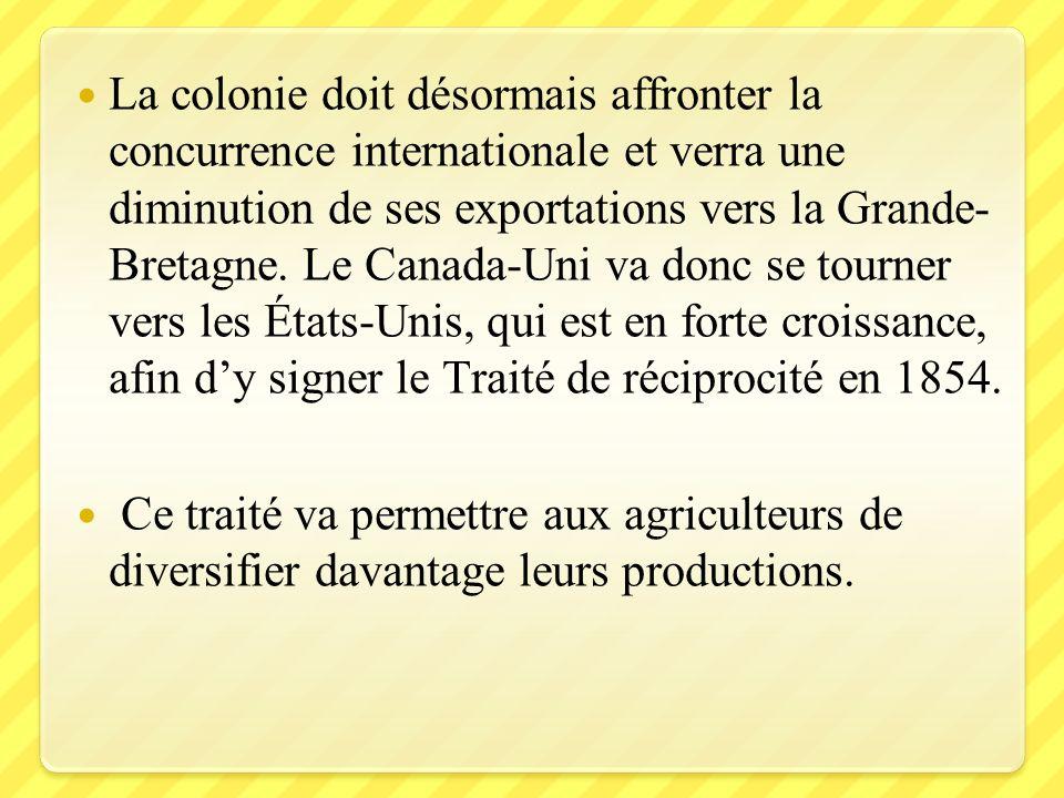 La colonie doit désormais affronter la concurrence internationale et verra une diminution de ses exportations vers la Grande- Bretagne. Le Canada-Uni