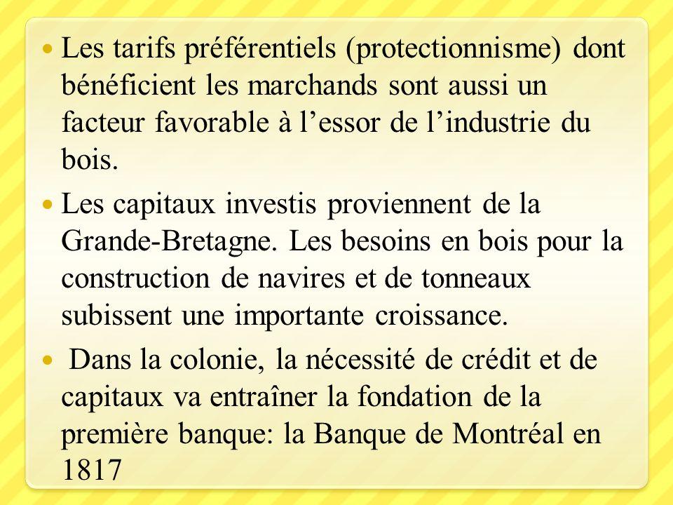 Les tarifs préférentiels (protectionnisme) dont bénéficient les marchands sont aussi un facteur favorable à lessor de lindustrie du bois. Les capitaux