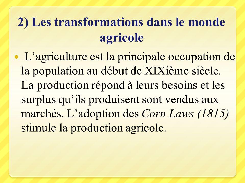 2) Les transformations dans le monde agricole Lagriculture est la principale occupation de la population au début de XIXième siècle. La production rép