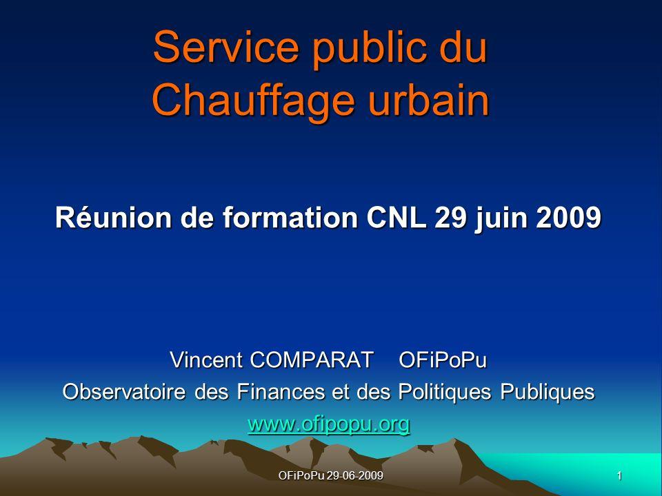 1OFiPoPu 29-06-2009 Service public du Chauffage urbain Réunion de formation CNL 29 juin 2009 Vincent COMPARAT OFiPoPu Observatoire des Finances et des