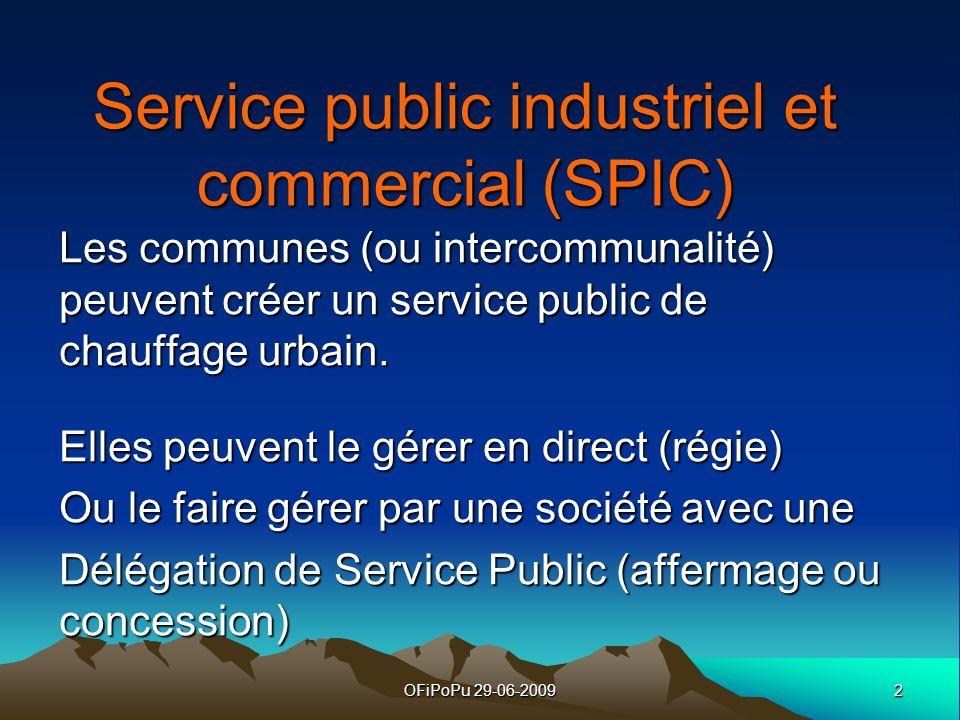 2OFiPoPu 29-06-2009 Service public industriel et commercial (SPIC) Les communes (ou intercommunalité) peuvent créer un service public de chauffage urb