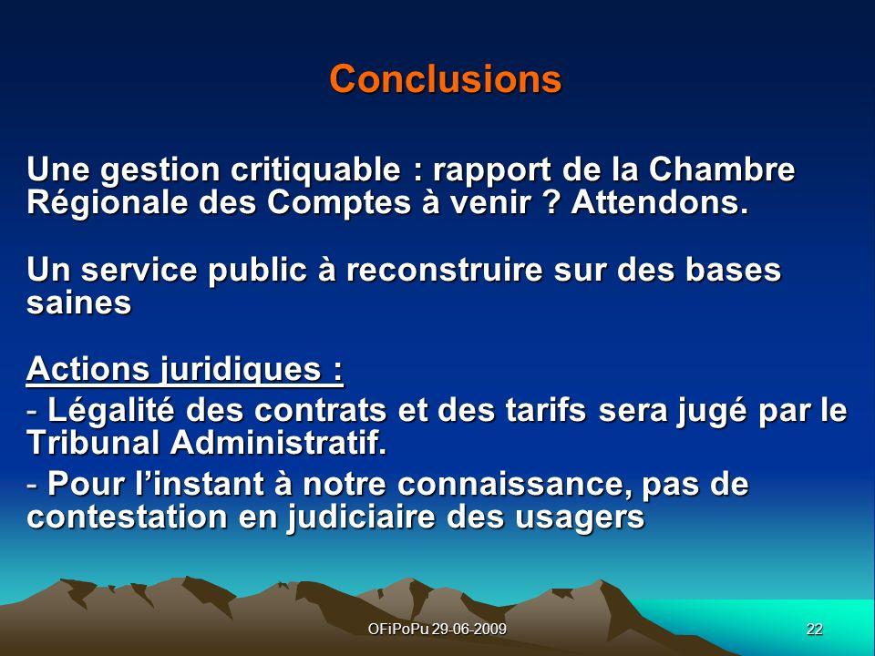 22OFiPoPu 29-06-2009 Conclusions Une gestion critiquable : rapport de la Chambre Régionale des Comptes à venir ? Attendons. Un service public à recons