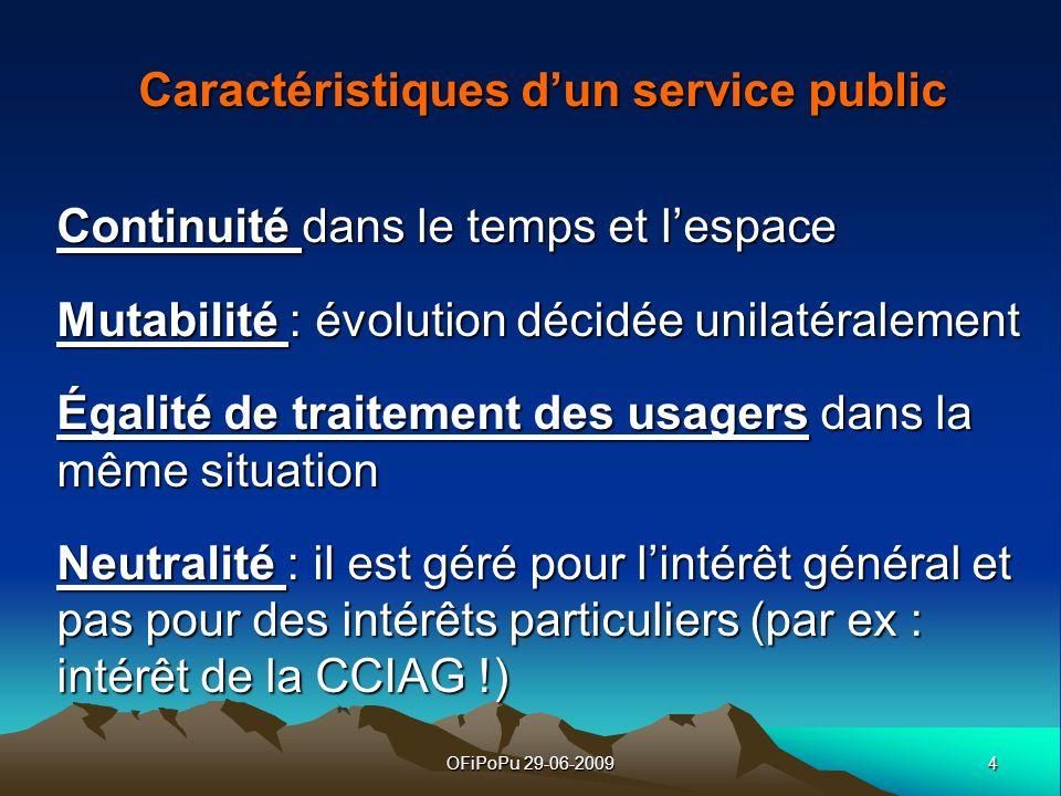 4OFiPoPu 29-06-2009 Caractéristiques dun service public Continuité dans le temps et lespace Mutabilité : évolution décidée unilatéralement Égalité de