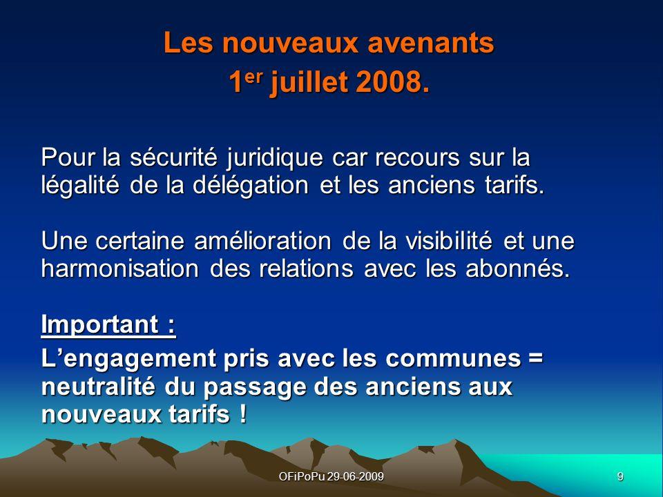 9OFiPoPu 29-06-2009 Les nouveaux avenants 1 er juillet 2008. Pour la sécurité juridique car recours sur la légalité de la délégation et les anciens ta