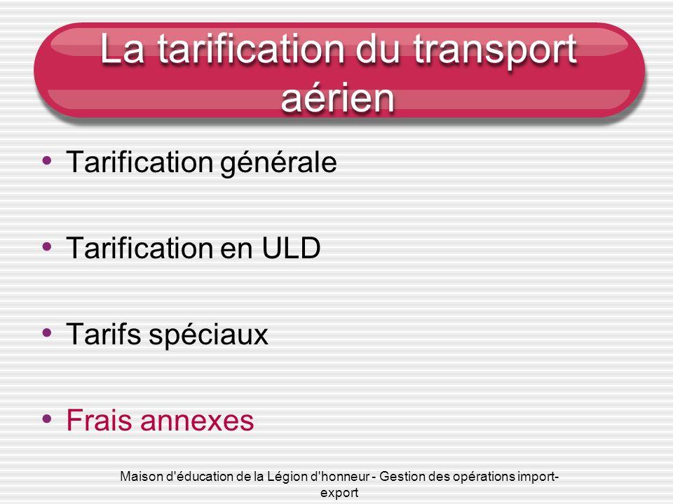 Maison d'éducation de la Légion d'honneur - Gestion des opérations import- export La tarification du transport aérien Tarification générale Tarificati