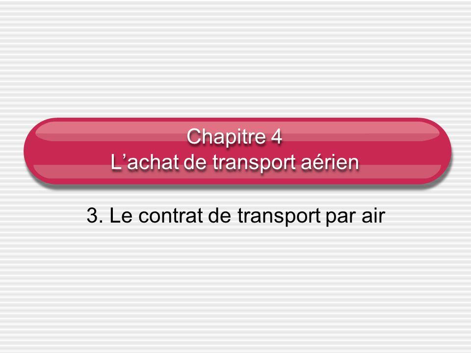 Chapitre 4 Lachat de transport aérien 3. Le contrat de transport par air