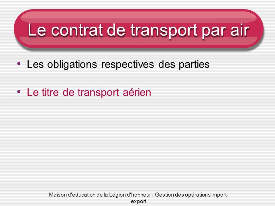 Maison d'éducation de la Légion d'honneur - Gestion des opérations import- export Le contrat de transport par air Les obligations respectives des part