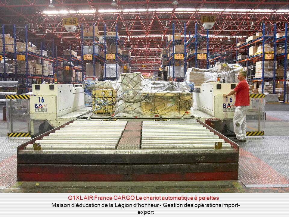 Maison d'éducation de la Légion d'honneur - Gestion des opérations import- export G1XL AIR France CARGO Le chariot automatique à palettes
