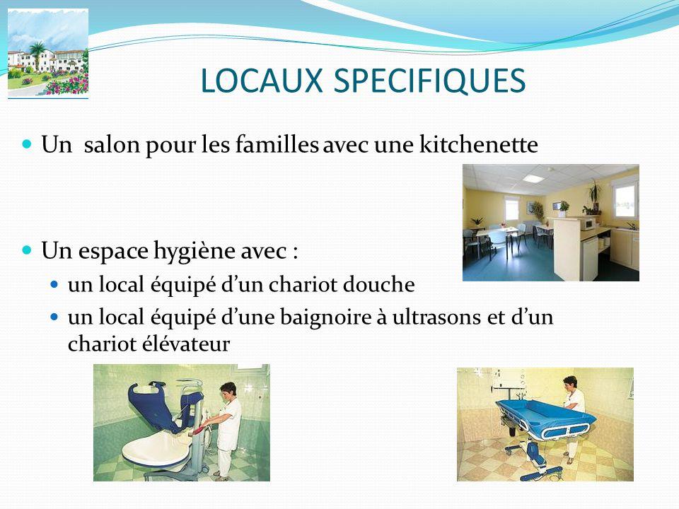 LOCAUX SPECIFIQUES Un salon pour les familles avec une kitchenette Un espace hygiène avec : un local équipé dun chariot douche un local équipé dune ba