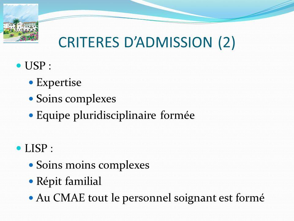 CRITERES DADMISSION (2) USP : Expertise Soins complexes Equipe pluridisciplinaire formée LISP : Soins moins complexes Répit familial Au CMAE tout le p