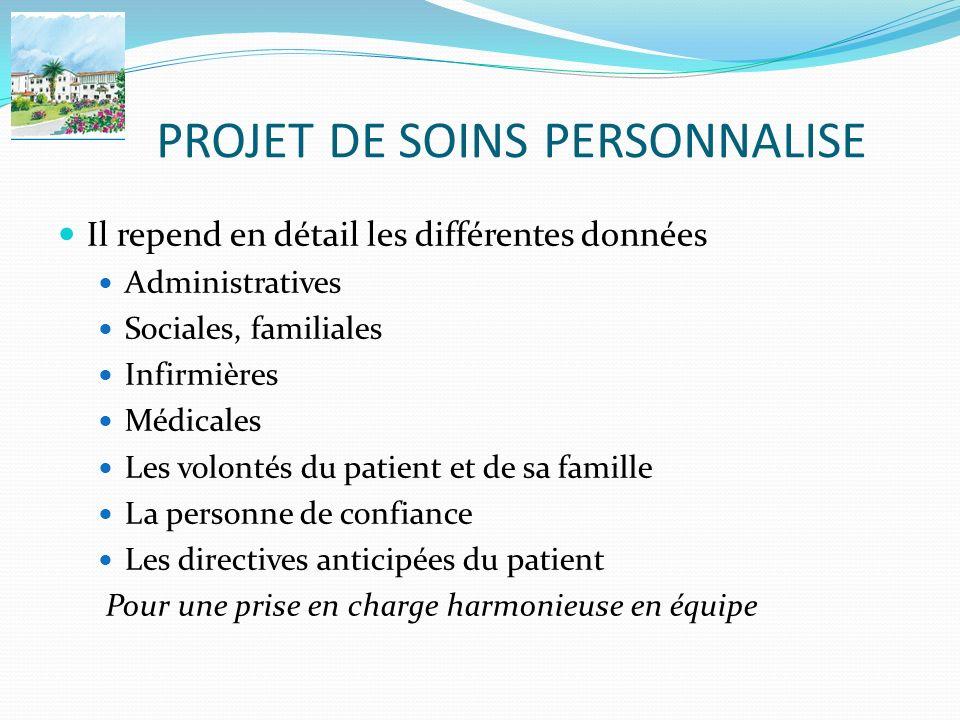PROJET DE SOINS PERSONNALISE Il repend en détail les différentes données Administratives Sociales, familiales Infirmières Médicales Les volontés du pa
