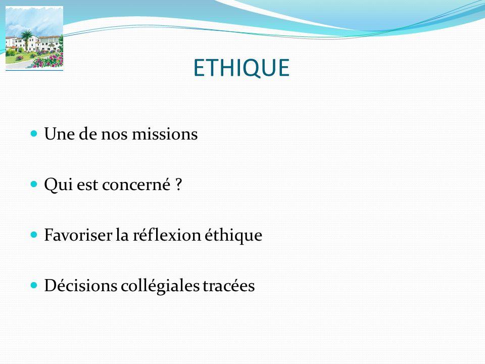 ETHIQUE Une de nos missions Qui est concerné ? Favoriser la réflexion éthique Décisions collégiales tracées