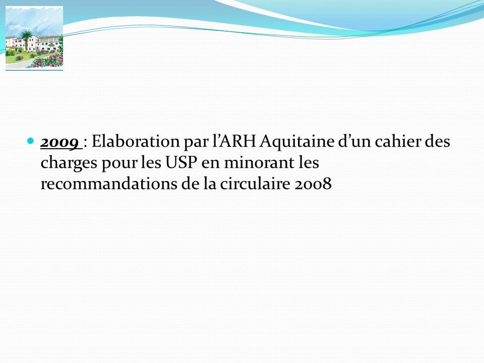 2009 : Elaboration par lARH Aquitaine dun cahier des charges pour les USP en minorant les recommandations de la circulaire 2008